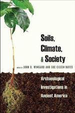 Soils, Climate & Society : Archaeological Investigations in Ancient America - John D. Wingard