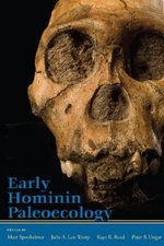 Early Hominin Paleoecology : Ice Ages, Human Origins, and the Invention of the ... - Matthew Sponhiemer