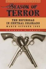 Season of Terror : The Espinosas in Central Colorado, March-October 1863 - Charles F. Price