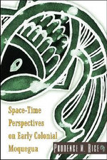 Space-Time Perspectives on Early Colonial Moquegua - Prudence M. Rice
