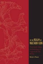 In the Realm of Nachan Kan : Postclassic Maya Archaeology at Laguna de On, Belize - Associate Professor in Mesoamerican Archaeology Marilyn A Masson