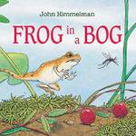 Frog in a Bog - John Himmelman