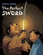 The Perfect Sword - Scott Goto