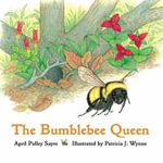 The Bumblebee Queen - April Pulley Sayre