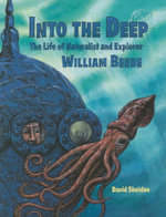 Into the Deep : The Life of Naturalist Explorer William Beebe - David Sheldon