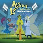 Ace Lacewing, Bug Detective : The Big Swat - David Biedrzycki