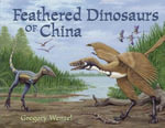 Feathered Dinosaurs of China - Gregory Wenzel