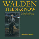 Walden Then & Now : An Alphabetical Tour of Henry Thoreau's Pond - Michael McCurdy