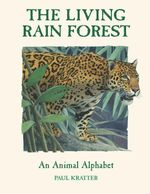 The Living Rain Forest : An Animal Alphabet - Paul Kratter