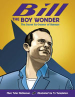 Bill the Boy Wonder : The Secret Co-Creator of Batman - Marc Tyler Nobleman