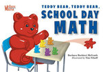 Teddy Bear, Teddy Bear, School Day Math - Barbara Barbieri McGrath