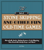 The Art of Stone Skipping and Other Fun Old-Time Games : Stoopball, Jacks, String Games, Coin Flipping, Line Baseball, Jump Rope, and More - J.J. Ferrar