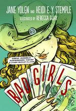 Bad Girls : Sirens, Jezebels, Murderesses, Thieves, & Other Female Villains - Jane Yolen