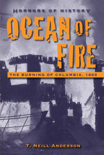 Horrors of History : Ocean of Fire: The Burning of Columbia, 1865 - T. Neill Anderson