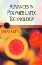 Advances in Polymer Latex Technology : Designing Rubber Products and Their Paired Surface... - Vikas Mittal