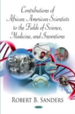 Contributions of African American Scientists to the Fields of Science, Medicine and Inventions - Robert B. Sanders