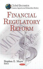 Financial Regulatory Reform : Global Recession--Causes, Impacts and Remedies - Stephen E. Moyer