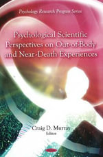 Psychological Scientific Perspectives on Out of Body and Near Death Experiences - Craig D. Murray