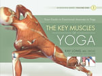 Key Muscles of Yoga : Your Guide to Functional Anatomy in Yoga - Ray Long