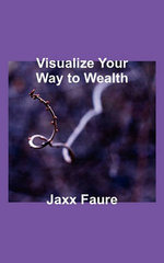 Visualize Your Way to Wealth - Jaxx Faure