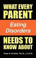 What Every Parent Needs to Know about Eating Disorders - Psy D L C S W Tonja H Krautter