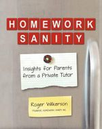 Homework Sanity : Insights for Parents from a Private Tutor - Roger Wilkerson