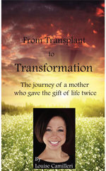 From Transplant to Transformation : The Journey of A Mother Who Gave The Gift of Life Twice - Louise Camilleri