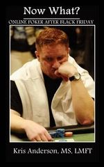 Now What? : Online Poker After Black Friday - MS Lmft Kris Anderson