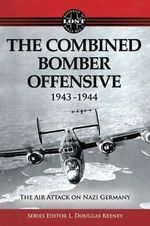 Air Attack on Nazi Germany : The Combined Bomber Offensive - 1943-1944 - L. Douglas Keeney