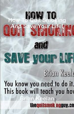 How To Quit Smoking And Save Your Life! - Brian Keelan