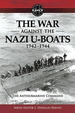 Antisubmarine Command : The War Against the Nazi U-Boats 1942 1944 - L. Douglas Keeney