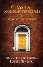 Classical Economic Principles & the Wealth of Nations : Book I: Classical Principles - Robert Genetski