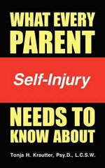 What Every Parent Needs to Know about Self-Injury - Tonja H Krautter