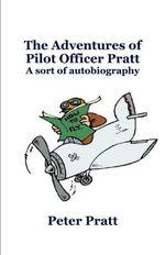 The Adventures of Pilot Officer Pratt. : A sort of autobiography. Episode 1 - Peter Pratt