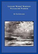 Leonard Robbie Robinson : Waxahachie Warrior - Ted Edwards