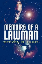 Memoirs of a Lawman - Steven G Hunt