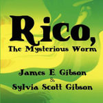 Rico, the Mysterious Worm - James E. Gibson