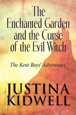 The Enchanted Garden and the Curse of the Evil Witch : The Kent Boys' Adventures - Justina Kidwell
