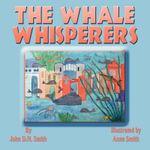 The Whale Whisperers - John D H Smith