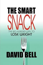 The Smart Snack : The No-Hunger Way to Lose Weight - David Bell