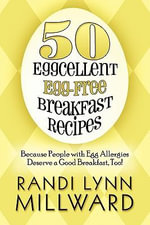 50 Eggcellent Egg-Free Breakfast Recipes : Because People with Egg Allergies Deserve a Good Breakfast, Too! - Randi Lynn Milward