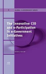 The Innovative CIO and e-Participation in e-Government Initiatives : Global E-Governance Series