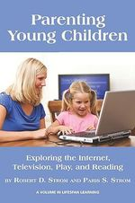 Parenting Young Children : Exploring the Internet, Television, Play, and Reading - Paris S. Strom