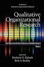 Qualitative Organizational Research, Best Papers from the Davis Conference on Qualitative Research, Volume 2 (PB) - Conf Davis Conf on Qualitative Research