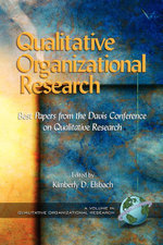 Qualitative Organizational Research : Best Papers from the Davis Conference on Qualitative Research. Qualitative Organizational Research