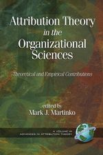 Attribution Theory in Organizational Sciences : Theoretical and Empirical Contributions. Advances in Attribution Theory. - Mark Martinko