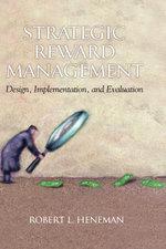 Strategic Reward Management : Design, Implementation, and Evaluation - Robert L. Heneman