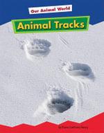 Animal Tracks : Our Animal World - Karen Latchana Kenney