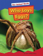 Who Lays Eggs? : Our Animal World - Karen Latchana Kenney