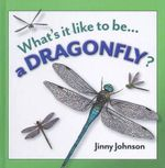 A Dragonfly? : What's it like to be... - Anita Ganeri